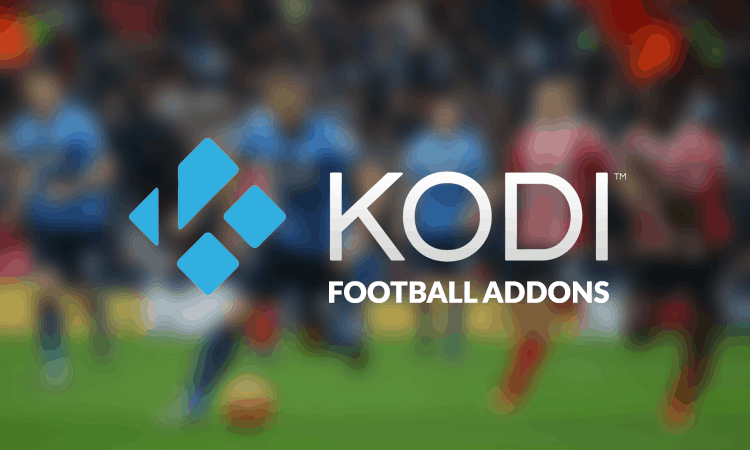 6 Best Football (Soccer) Kodi Addons: How to Watch Live Football on Kodi