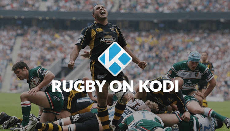 How to Watch Live Rugby on Kodi- Best Rugby Kodi Addons