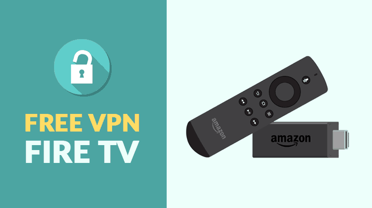 Free VPN for Firestick and Fire TV