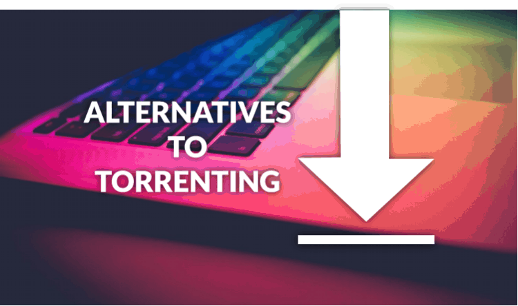 Best Alternatives to Torrenting in 2019 that actually work